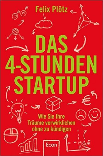 Das 4-Stunden-Startup: Wie Sie Ihre Träume verwirklichen, ohne zu kündigen